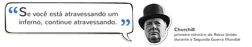 """Trabalhar Online: """"Se você está atravessando um inferno, continue atravessando"""" – Churchill"""