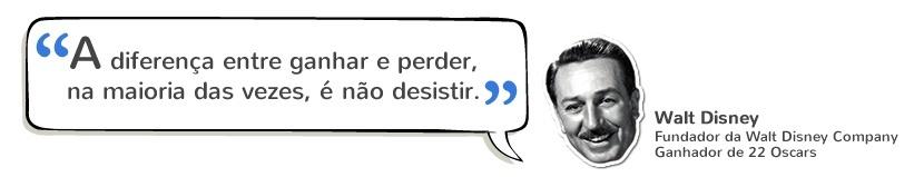 """Trabalhar Online: """"A diferença entre ganhar e perder, na maioria das vezes, é não desistir."""" Walt Disney"""